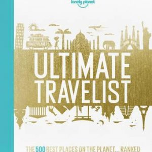 Lonely Planet's Ultimate Travelist: The 500 Best Places on the Planet